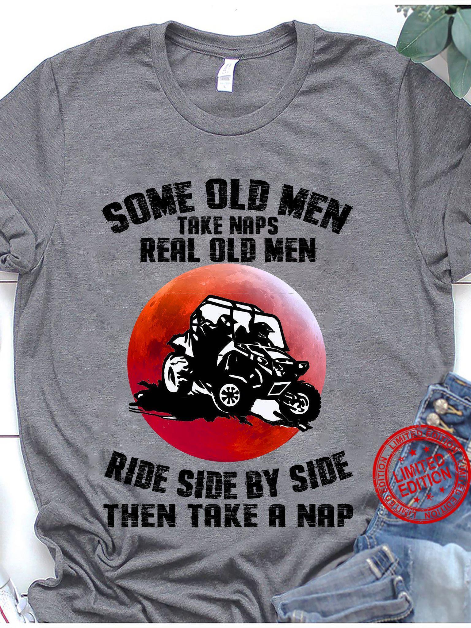 Some Old Men Take Naps Real Old Men Ride Side By Side Then Take A Nap Shirt