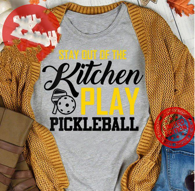 Stay Out Of The Kitchen Play Pickleball Shirt