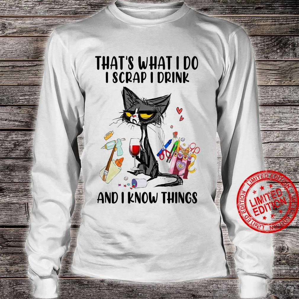 That's What I Do I Scrap I Drink And I Know Things Shirt long sleeved