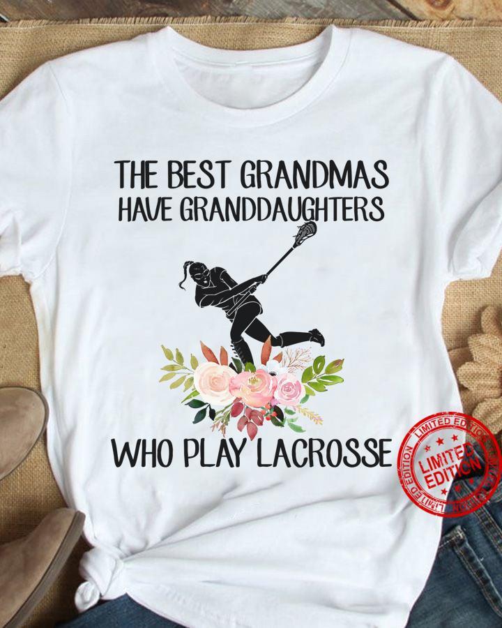 The Best Grandmas Have Granddaughters Who Play Lacrosse Shirt