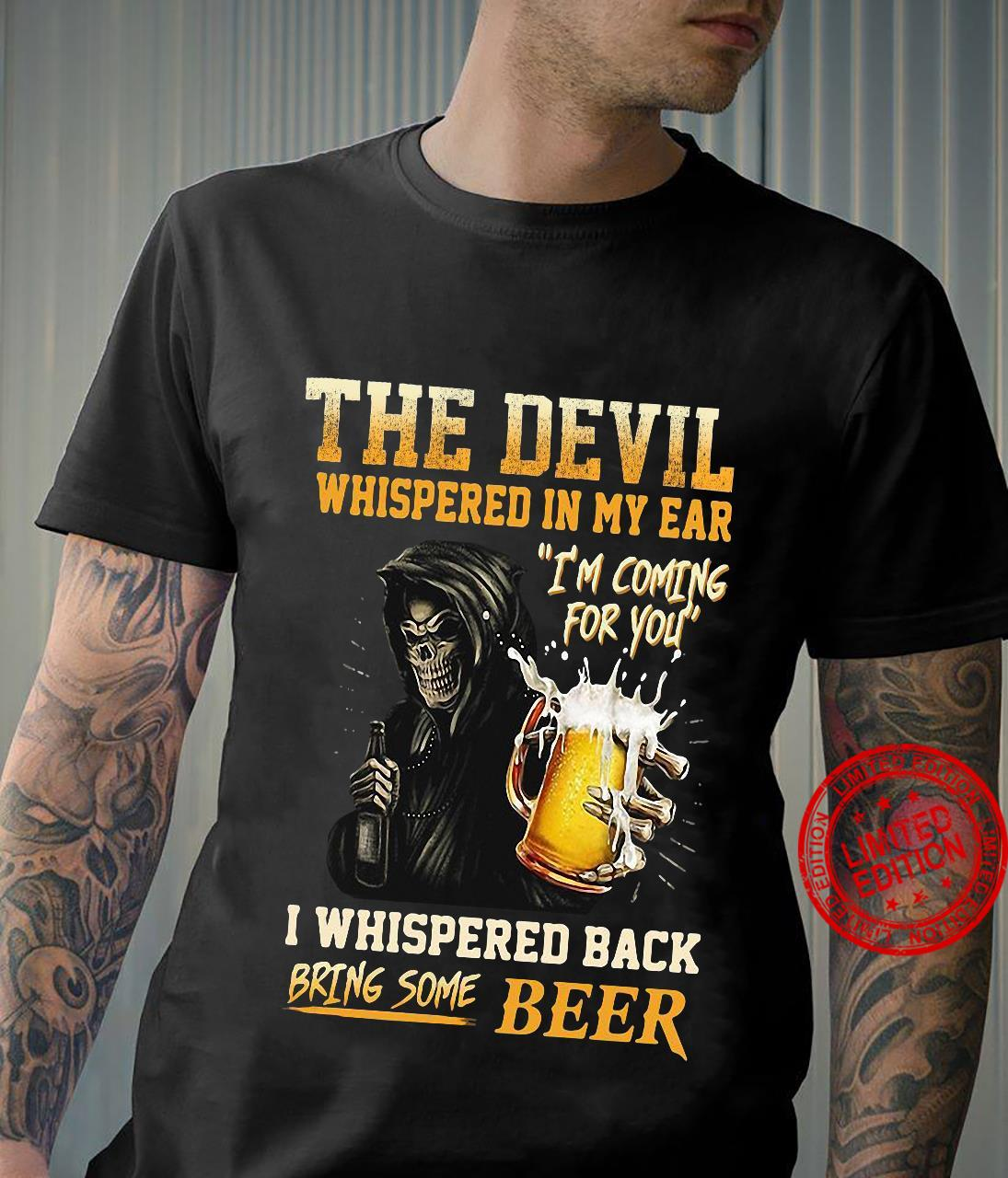 The Devil Whispered In My Ear I'm Coming For You I Whispered Back Bring Some Beer Shirt
