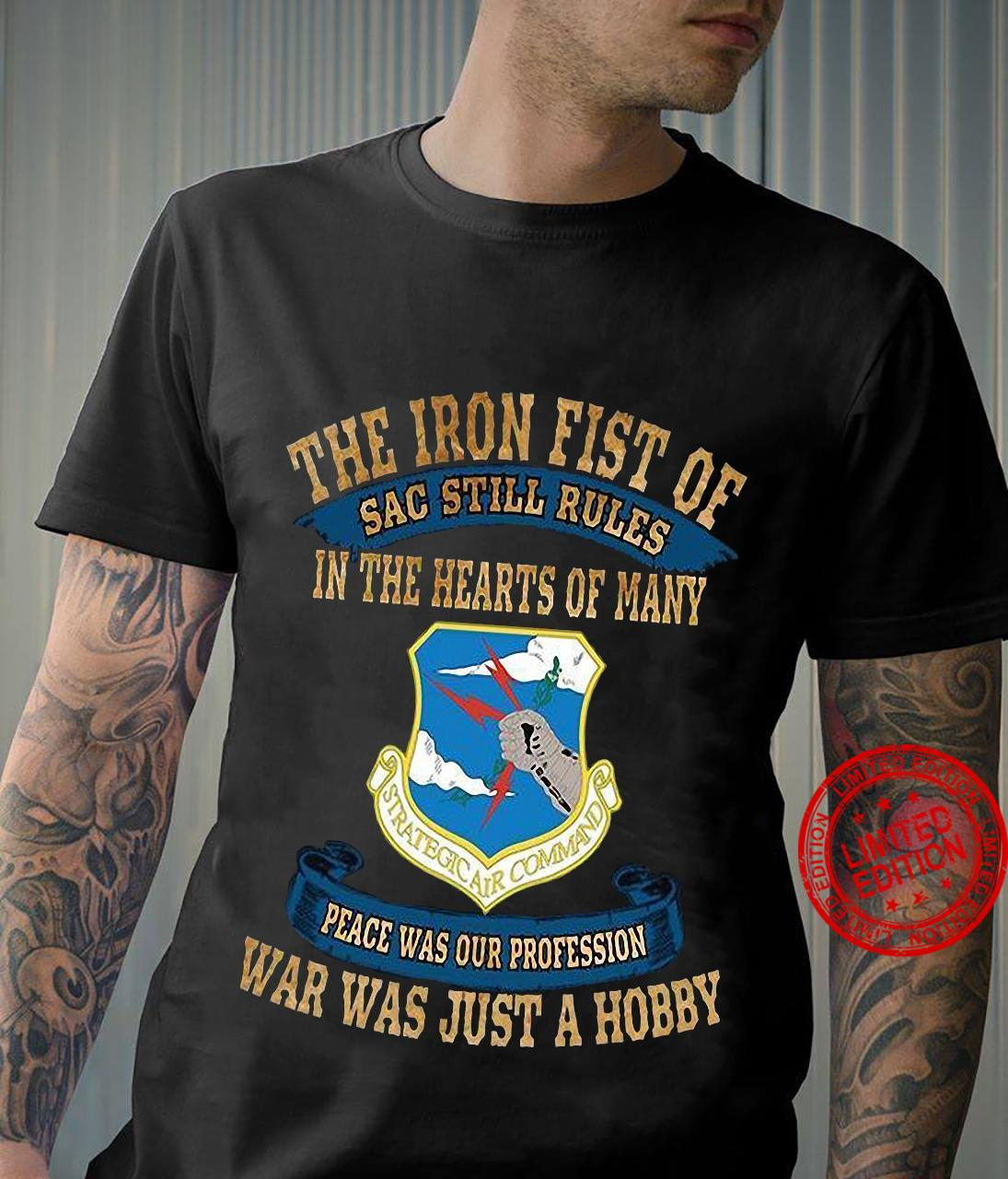 The Iron Fist Of Sac Still Rules In The Hearts Of Many Peace Was Our Profession War Was Just A Hobby Shirt