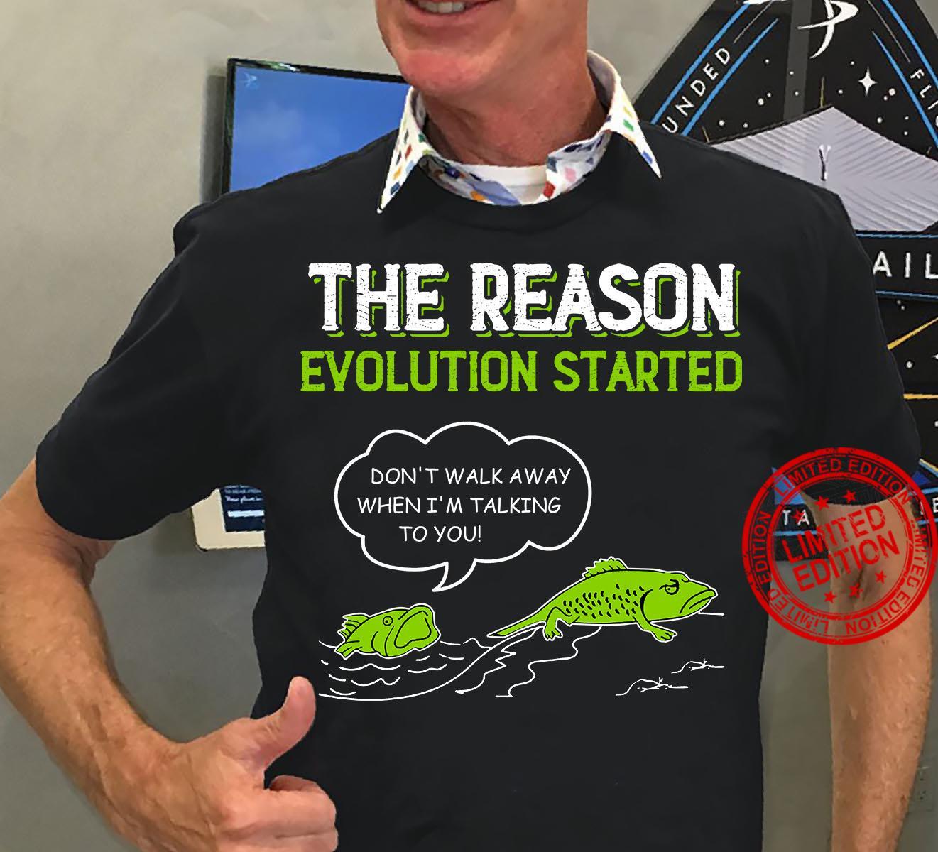The Reason Evolution Started Shirt