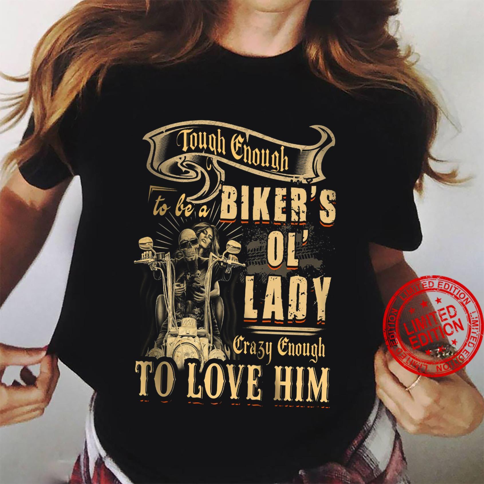 Tough Enough To Be A Biker's Ol Lady Crazy Enough To Love Him Shirt ladies tee