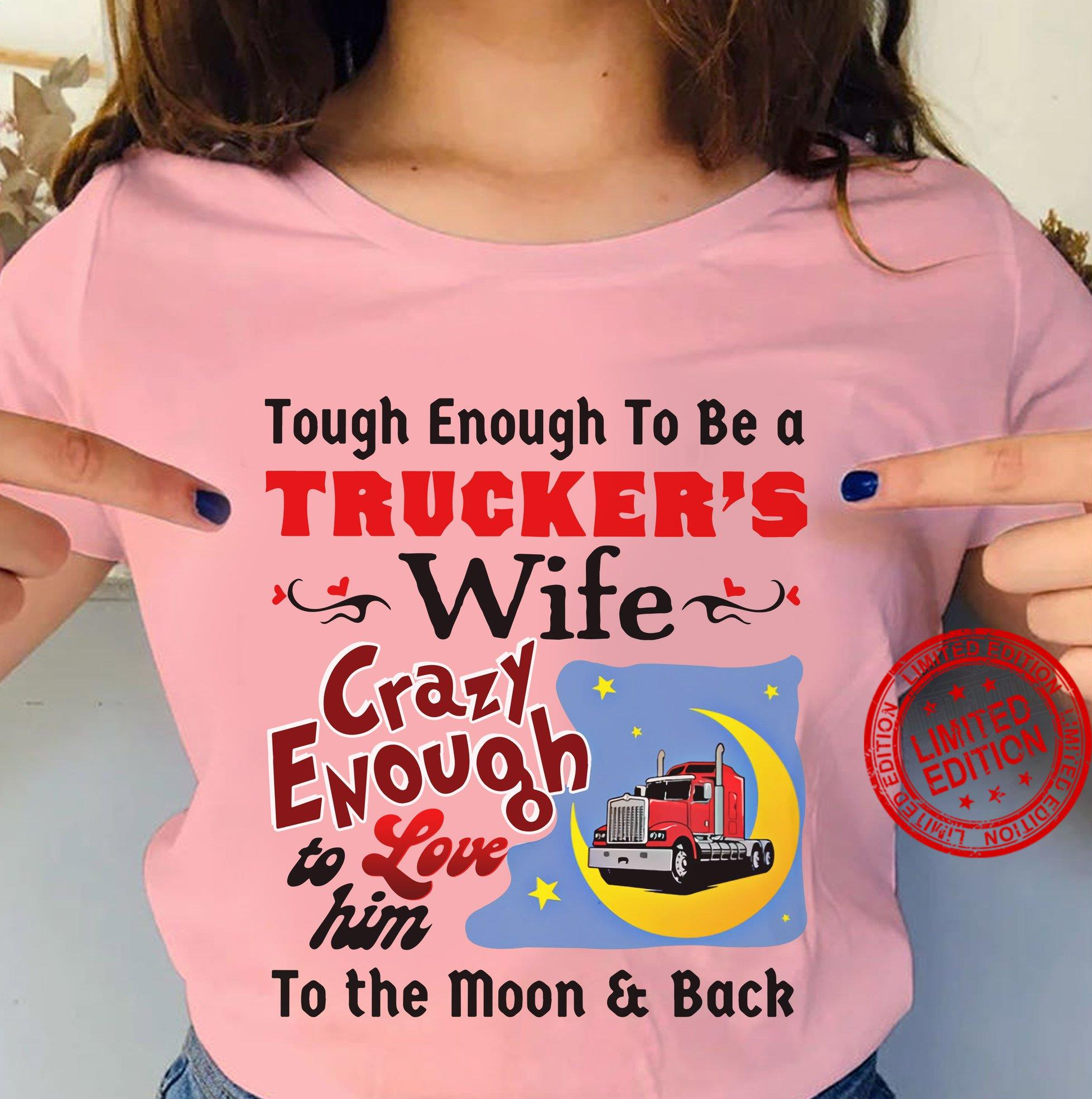 Tough Enough To Be A Trucker's Wife Crazy Enough To Love Him To The Moon Back Shirt