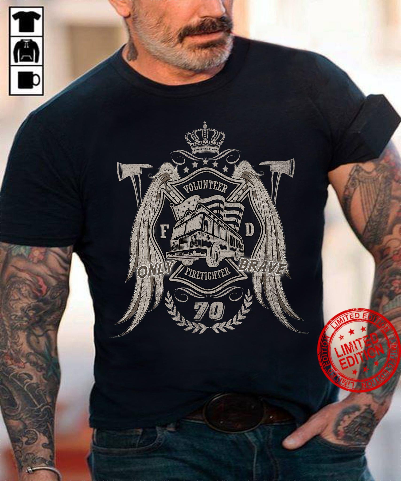 Volunteer Firefighter Only Brave 70 Shirt