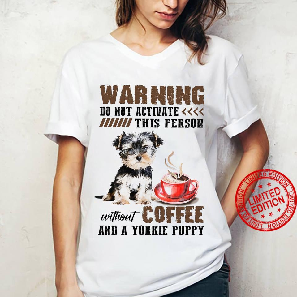 Warning Do Not Activate This Person Without Coffee And A Yorkie Puppy Shirt ladies tee