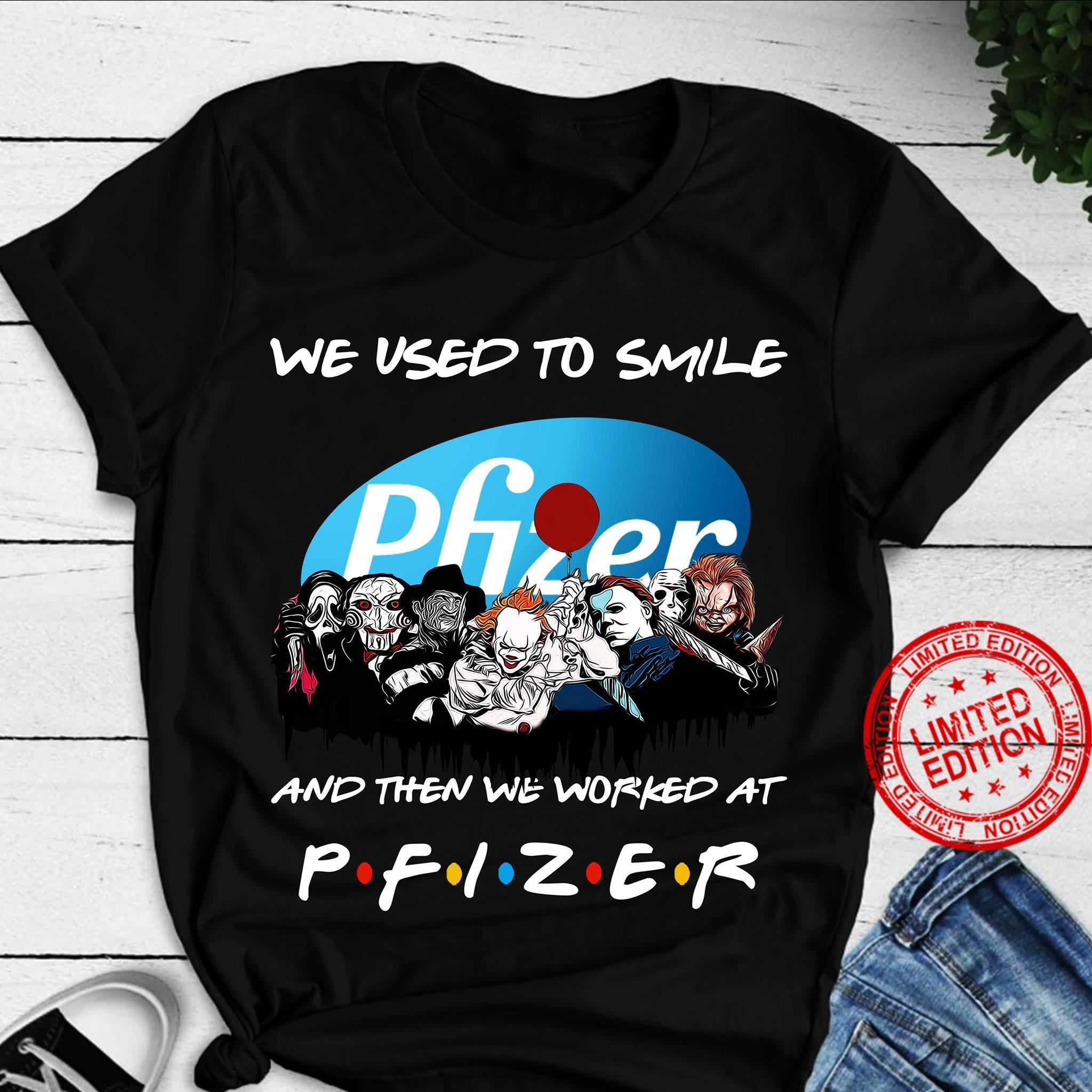 We Used To Smile And Then We Worked At Pfizer Shirt