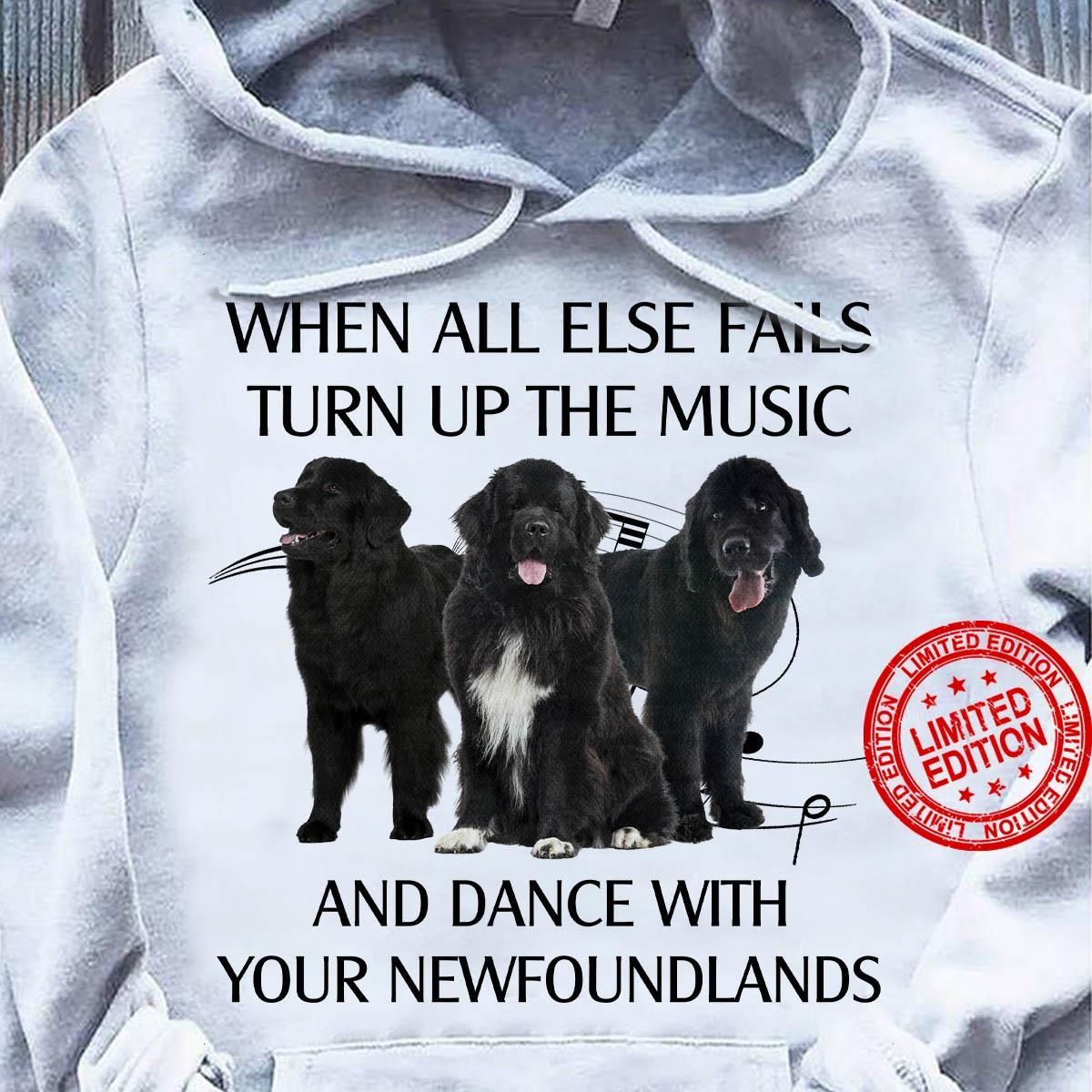 When All Else Fails Turn Up The Music And Dance With Your Newfoundlands Shirt