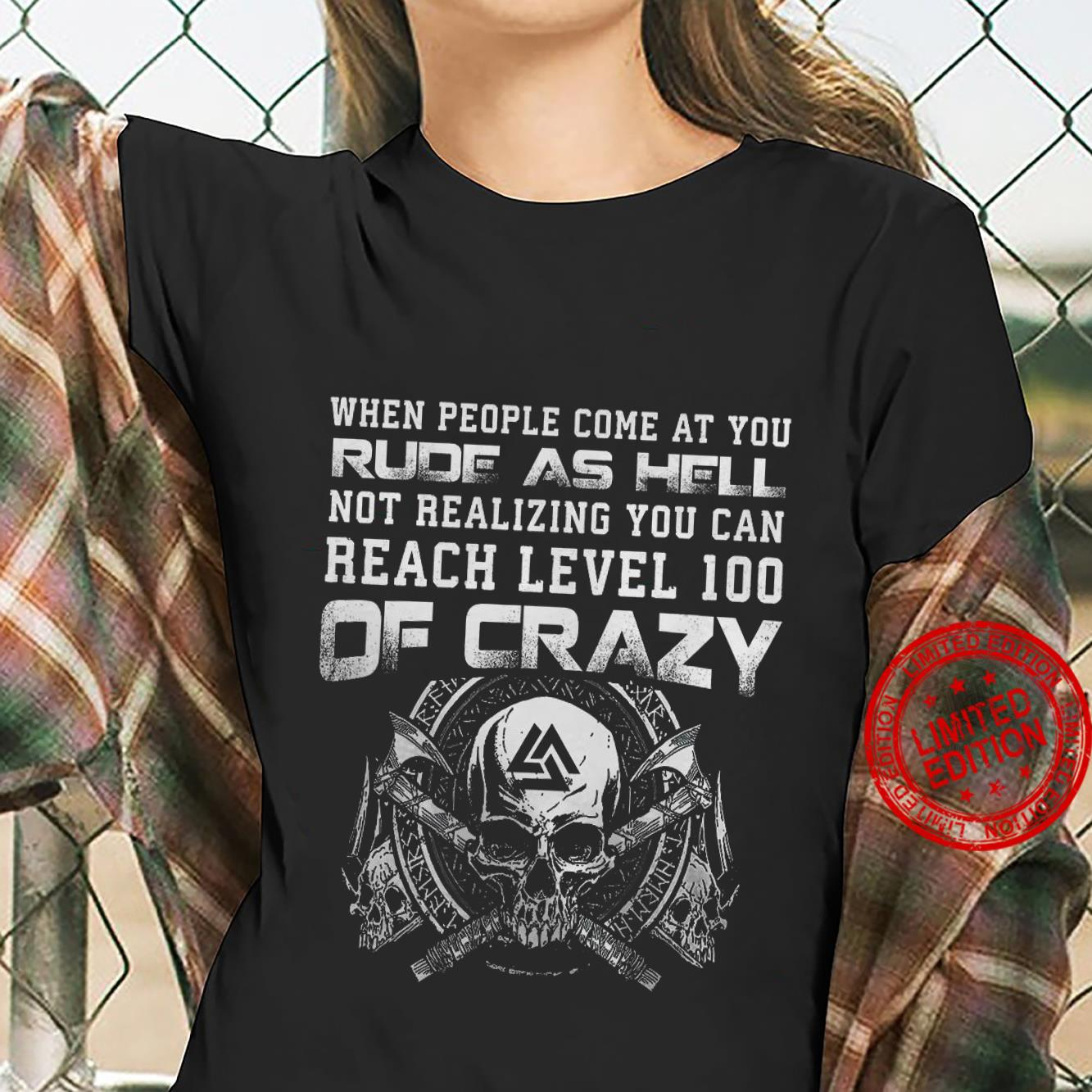 When People Come At You Rude As Hell Not Realizing You Can Reach Level 100 Of Crazy Shirt ladies tee