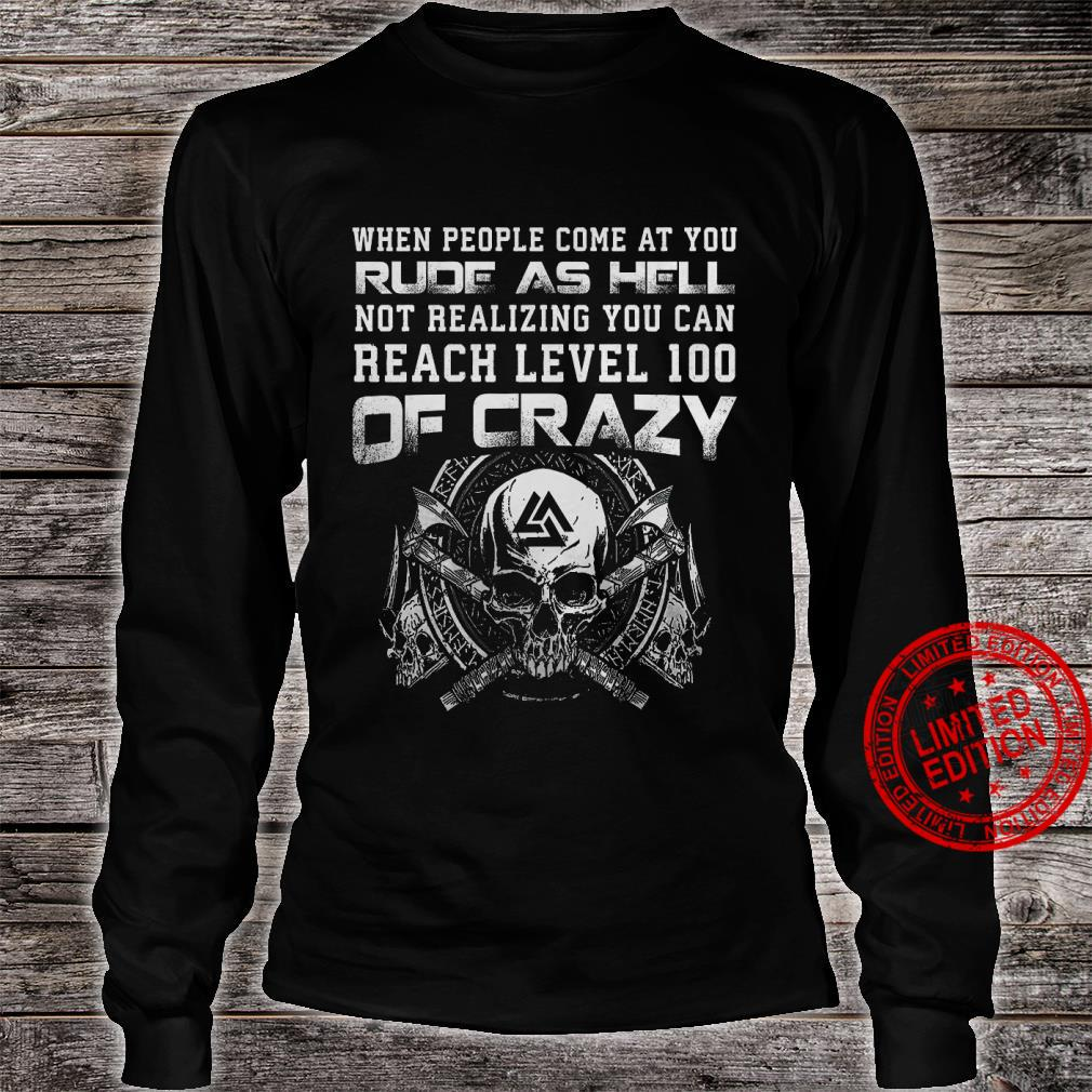 When People Come At You Rude As Hell Not Realizing You Can Reach Level 100 Of Crazy Shirt long sleeved