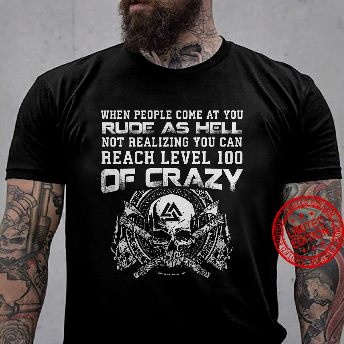 When People Come At You Rude As Hell Not Realizing You Can Reach Level 100 Of Crazy Shirt