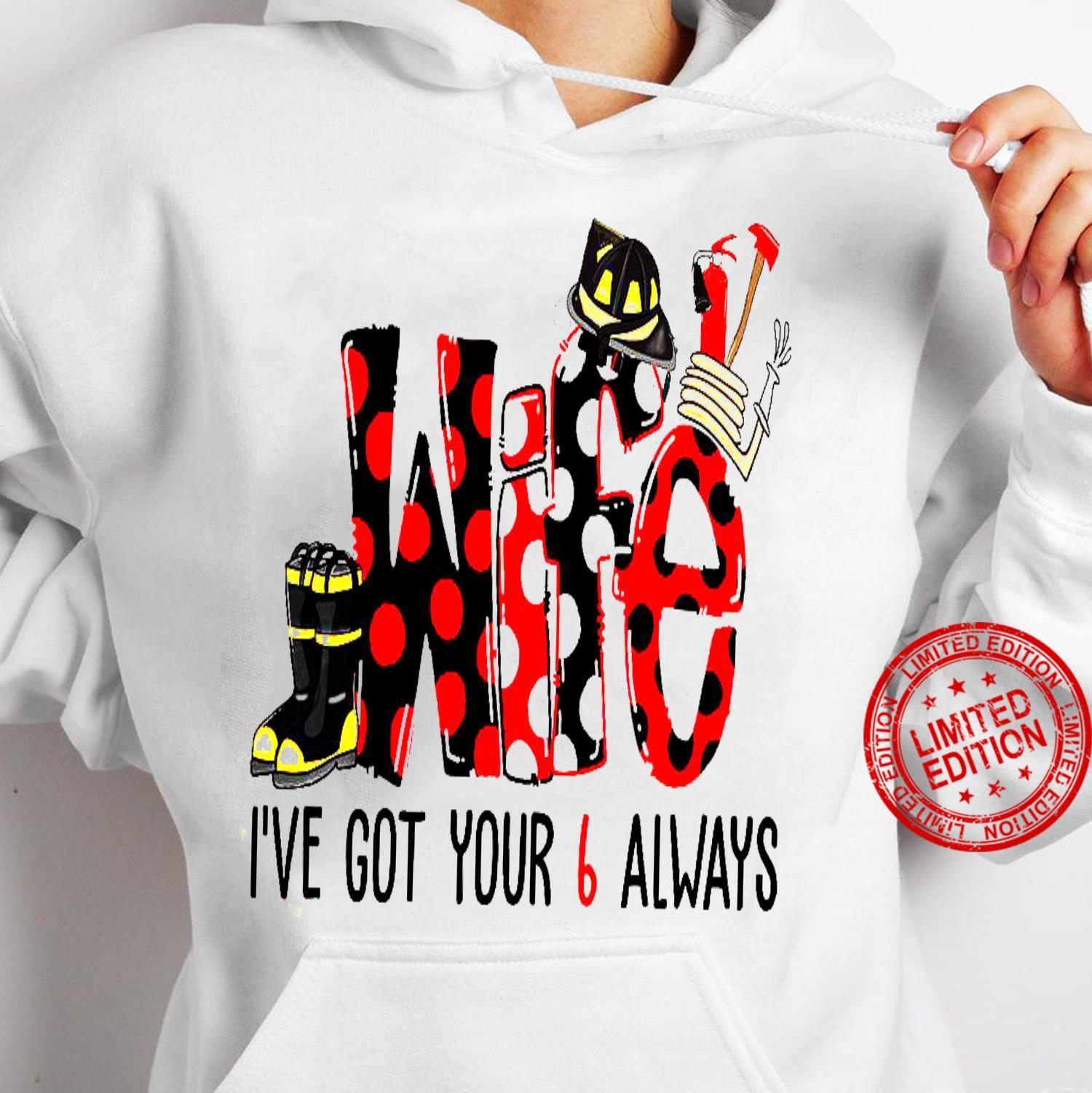 Wife I've Got Your 6 Always Shirt hoodie