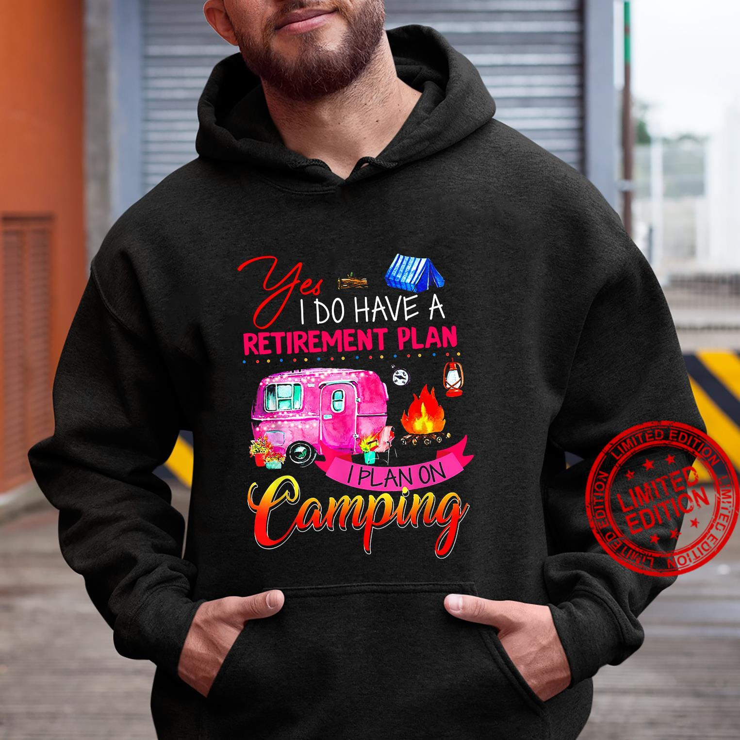 Yes I Do Have A retirement Plan I Plan On Camping Shirt hoodie