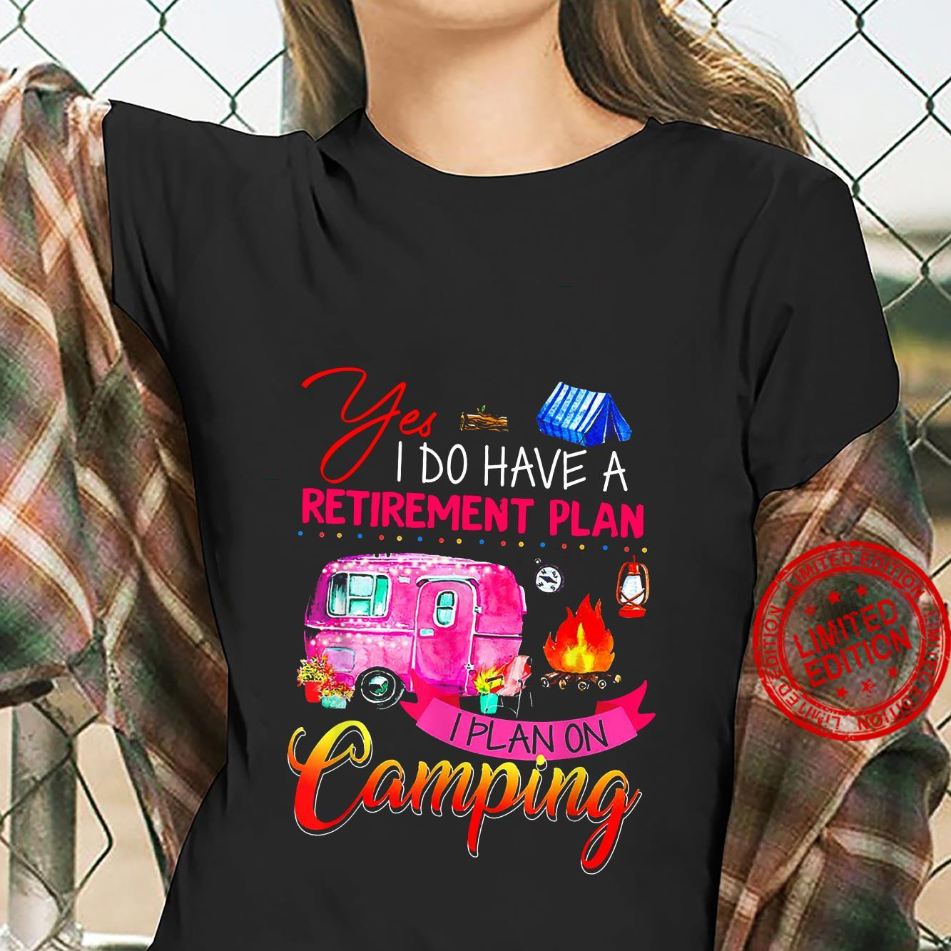 Yes I Do Have A retirement Plan I Plan On Camping Shirt ladies tee
