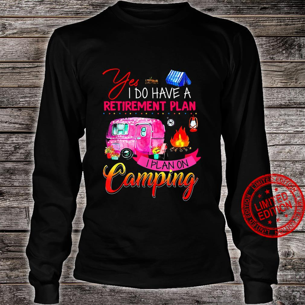 Yes I Do Have A retirement Plan I Plan On Camping Shirt long sleeved