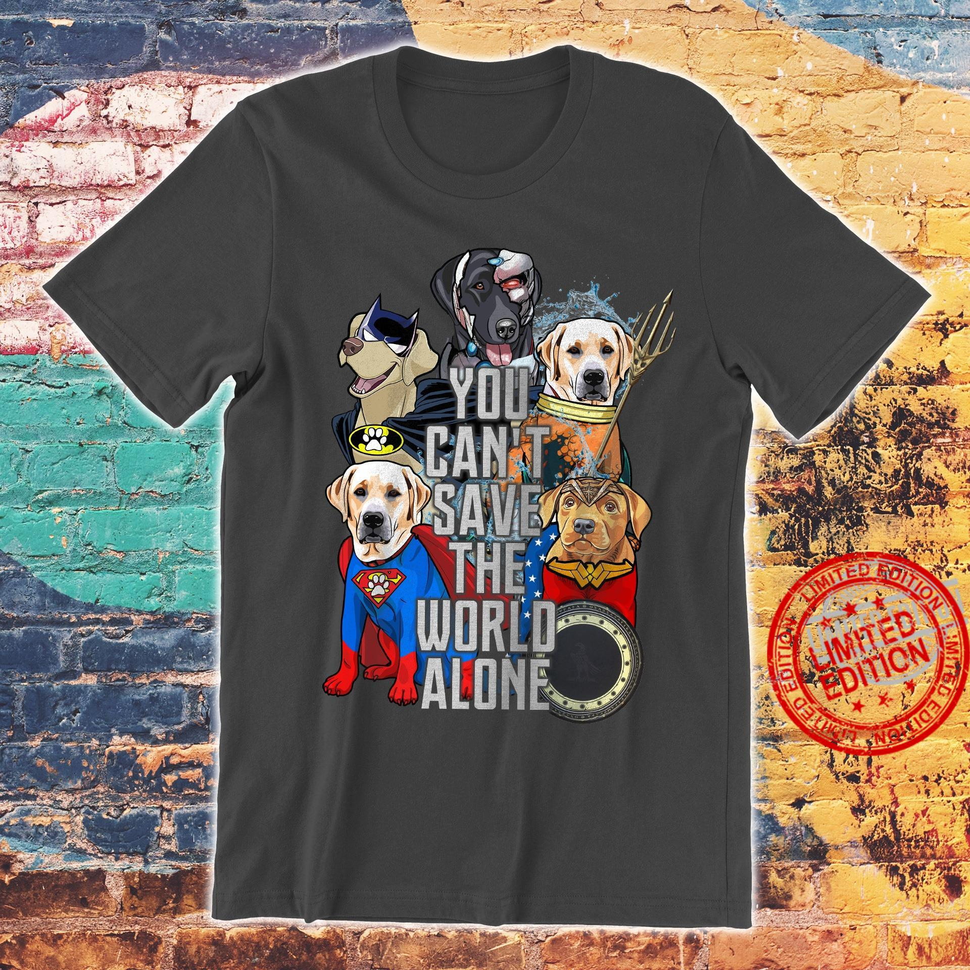 You Can't Save The World Alone Shirt