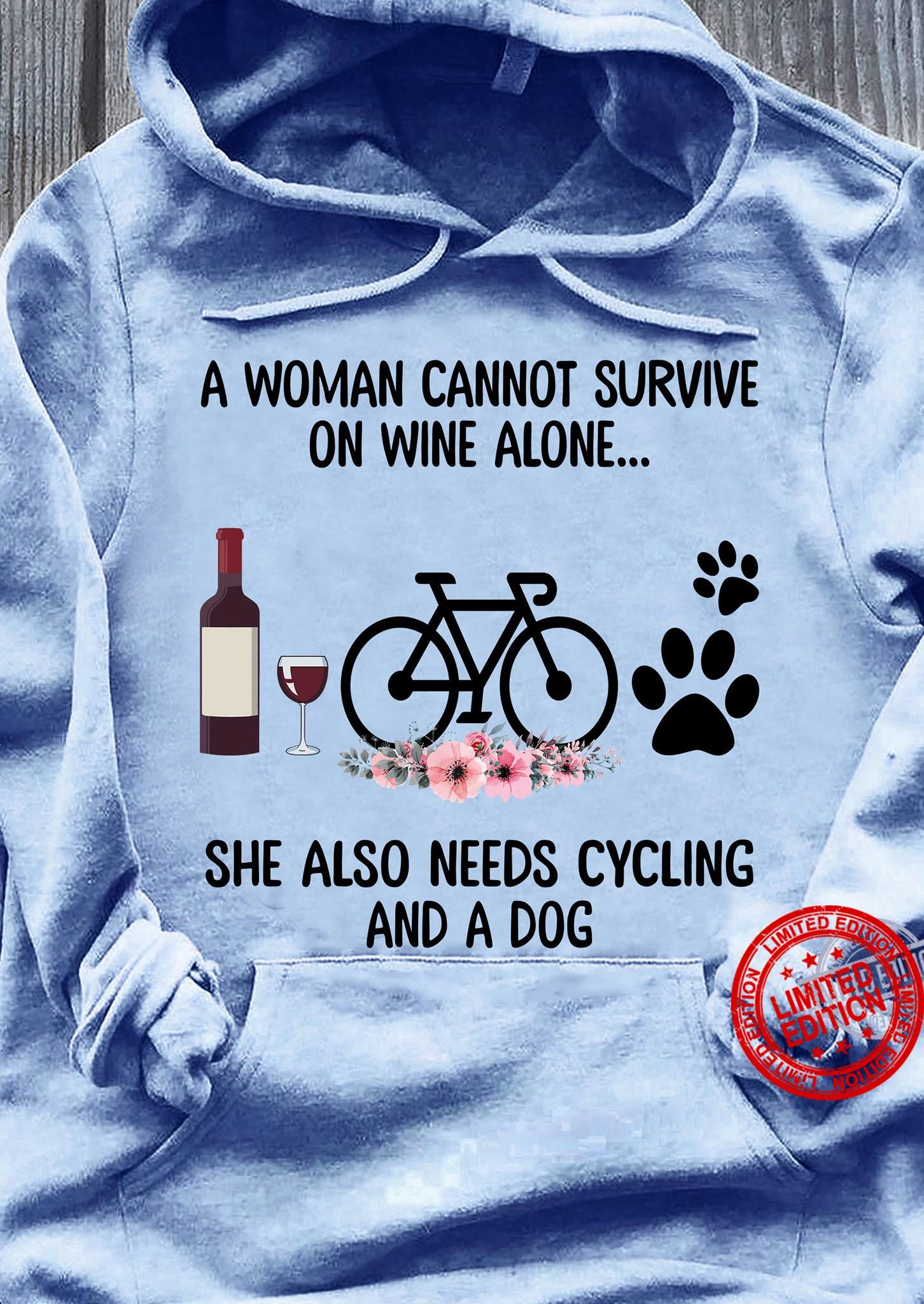 A Woman Cannot Survive On Wine Alone She Also Needs Cycling And A Dog Shirt