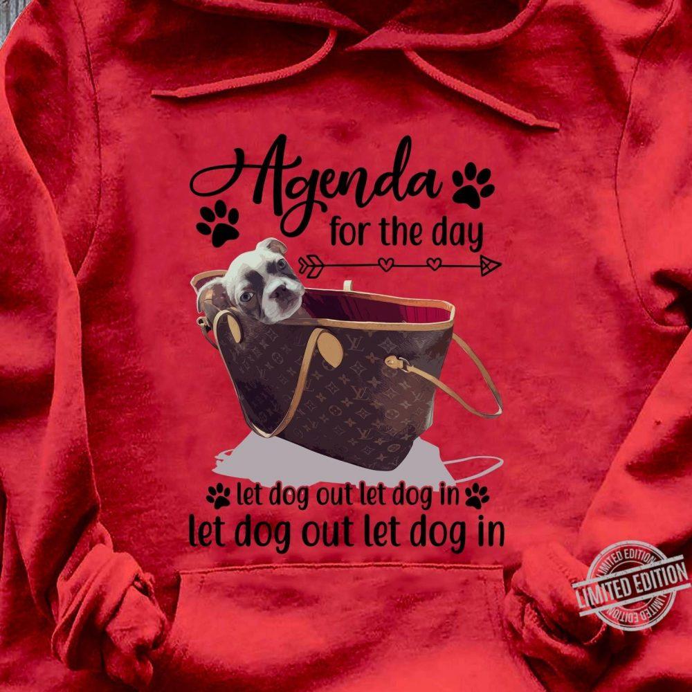 Agenda For The Day Let Dog out Let Dog In Let Dog Out Let Dog In Shirt