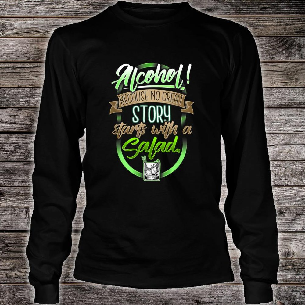 Alcohol No Great Story beginnt mit Salat Shirt long sleeved