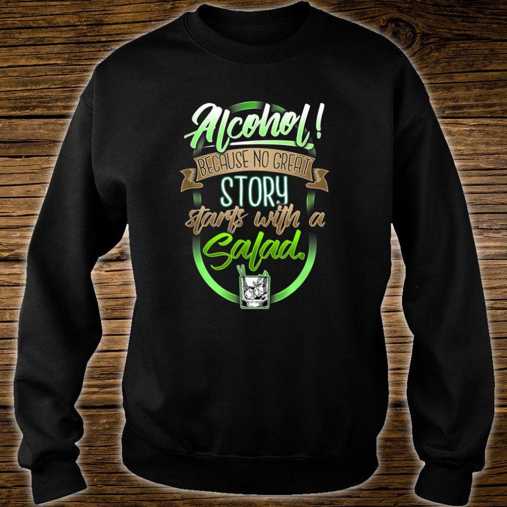 Alcohol No Great Story beginnt mit Salat Shirt sweater