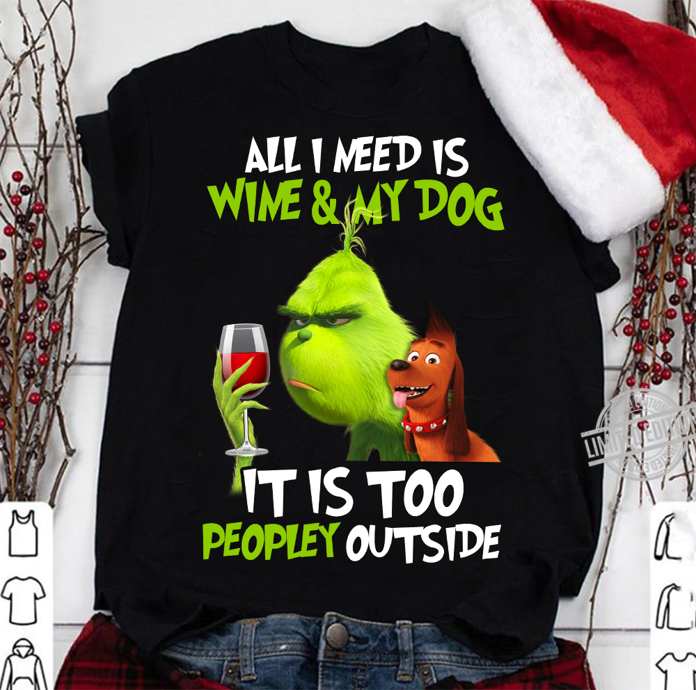 All I Need Is Wine & My Dog It Is Too Peopley Outside Grinch And Dog Shirt