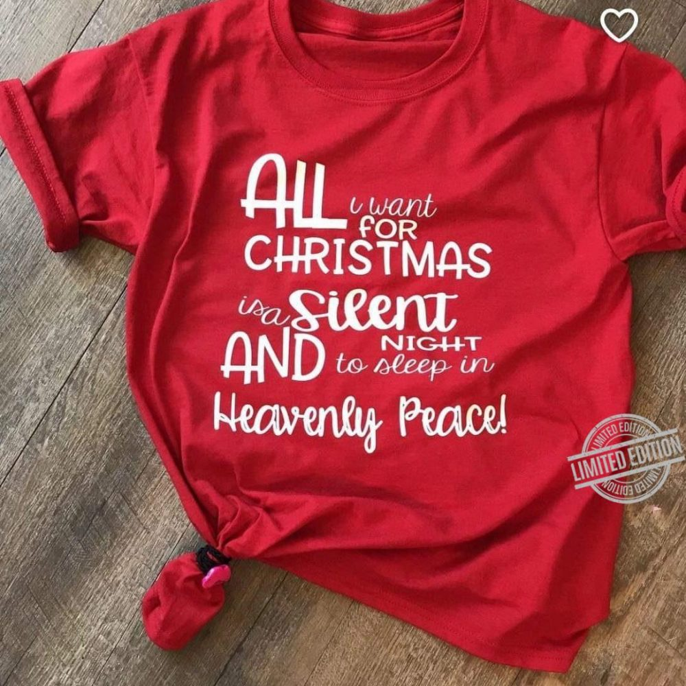 All I Want For Christmas Is A Silent Night And To Sleep In Heavenly Peace Shirt