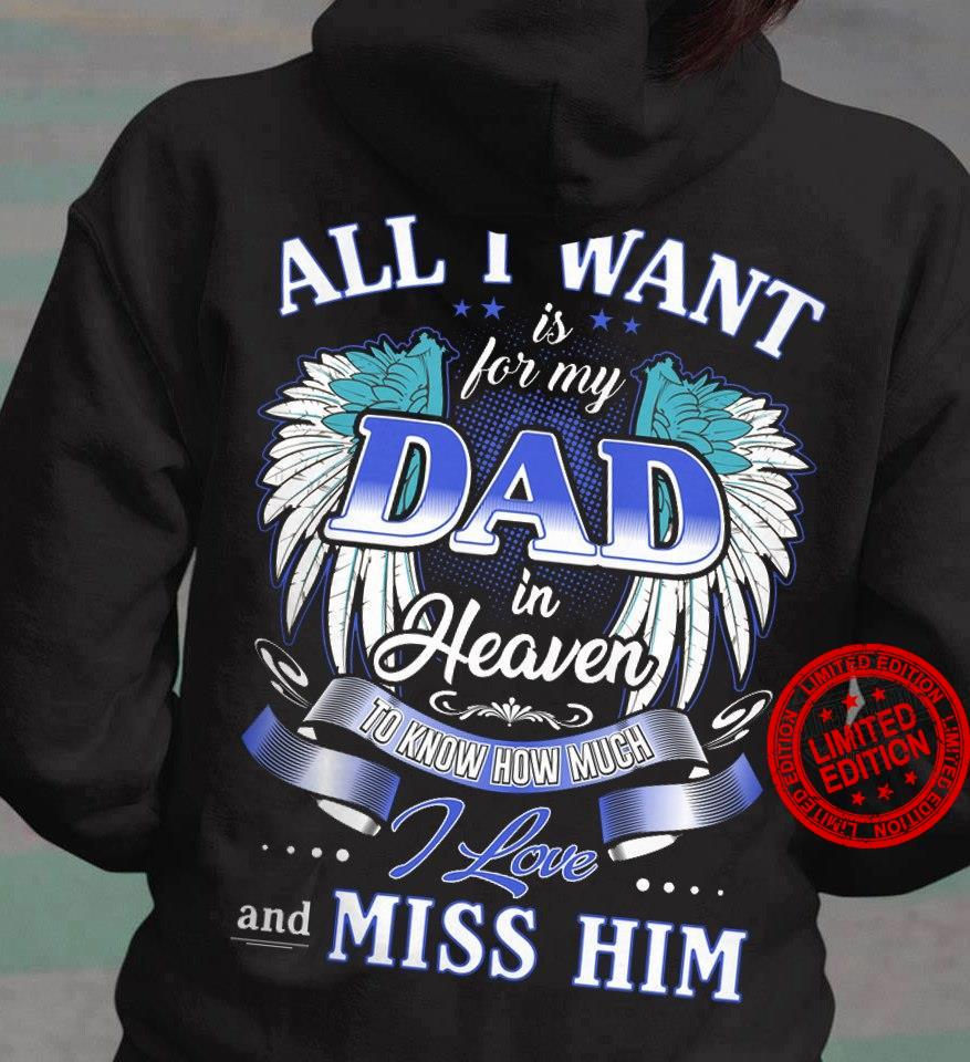 All I Want Is For My Dad In Heaven To Know How Much I Love And Miss Him Shirt