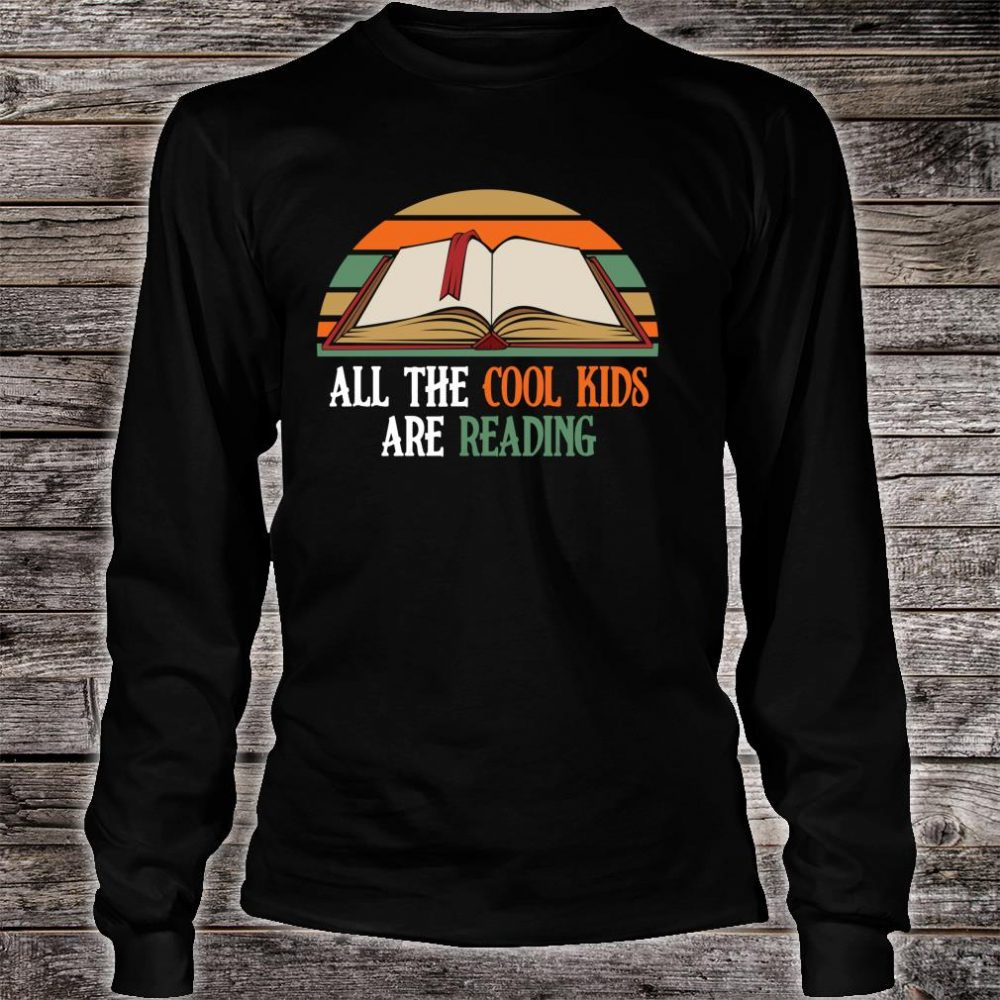 All The Cool Kids Are Reading Shirt long sleeved