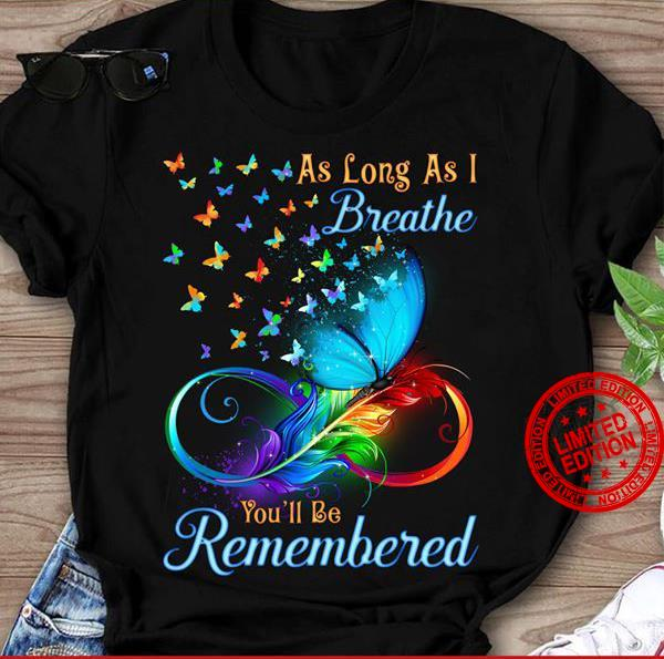 As Long As Breathe You'll Be Remembered Shirt