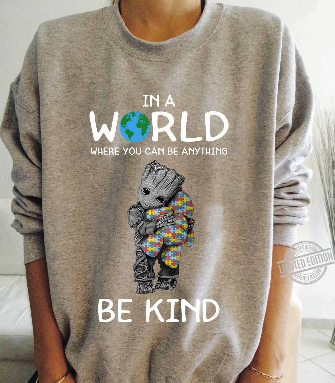 Baby Groot Hug Autism In A World Where You Can Be Anything Be Kind Shirt