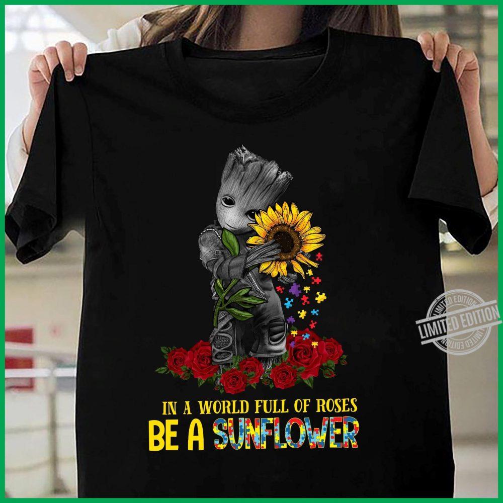 Baby Groot Hug Sunflower In A World Full Of Roses Be A Sunflower Shirt