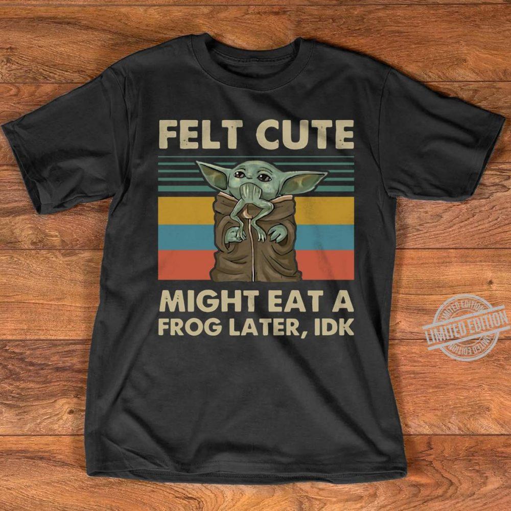 Baby Yoda Felt Cute Might Eat A Frog Later IDK Vintage Shirt