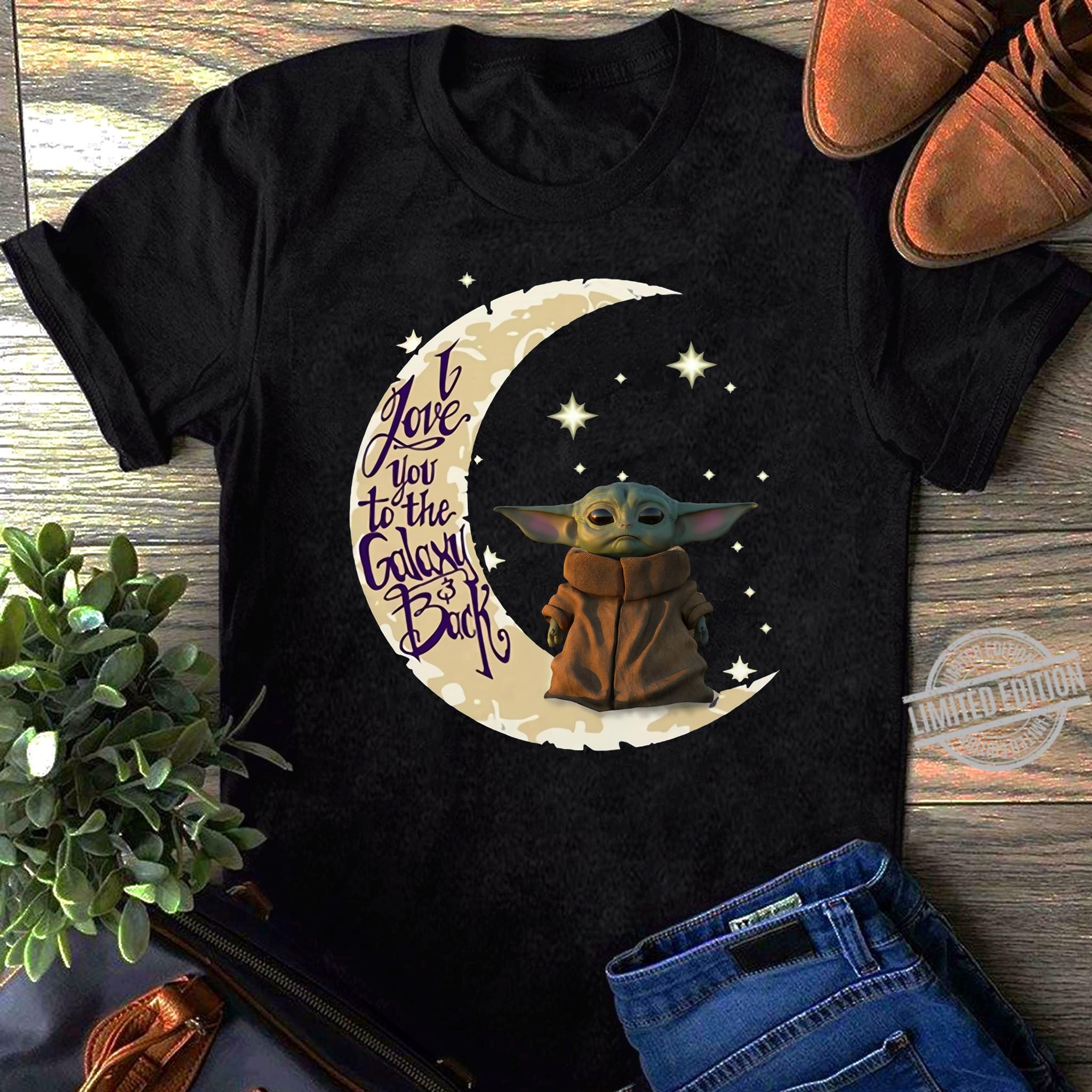 Baby Yoda I Love You To The Galaxy & Back Shirt