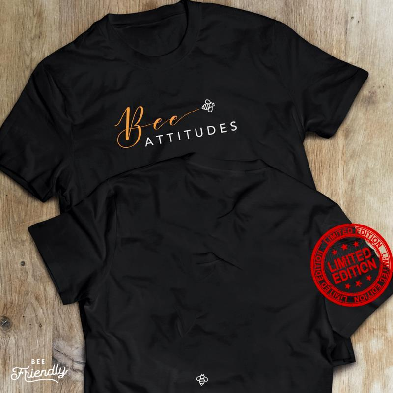 Bee Attitudes Bee Busy Doing What You Love Bee True To Your Hopes And Dreams Bee Sure To Taste Each Day's Sweetness Bee Silly Laugh Giggle And Play Bee Bold Shirt