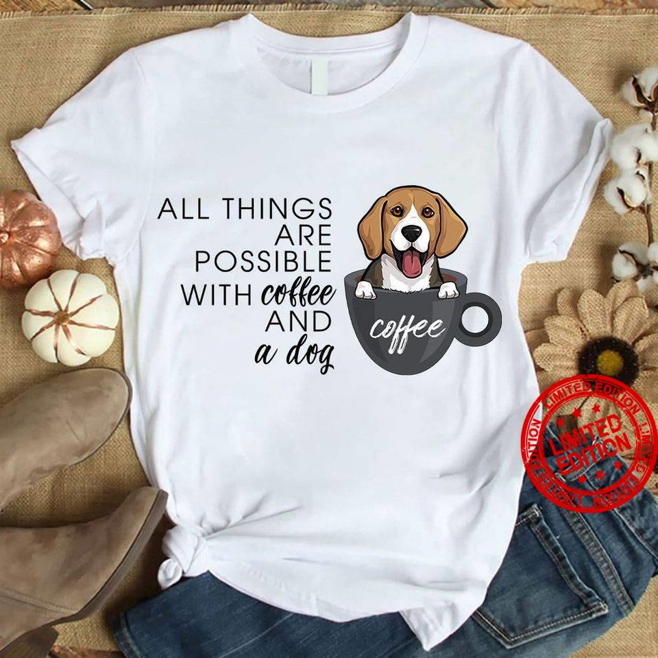 Dachshund All Things Are Possible With Coffee And A Dog Shirt