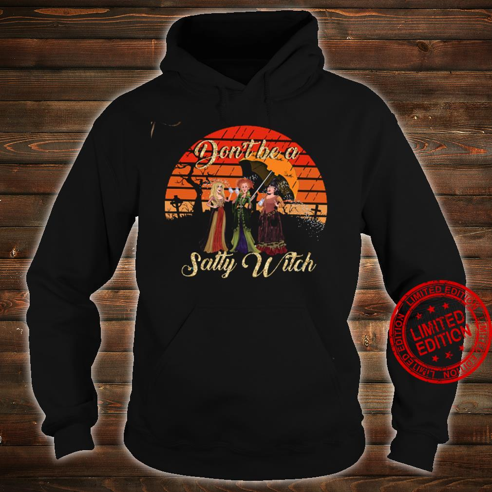 Don't Be A Salty Witch Shirt hoodie