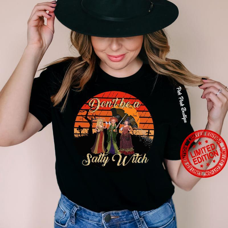 Don't Be A Salty Witch Shirt