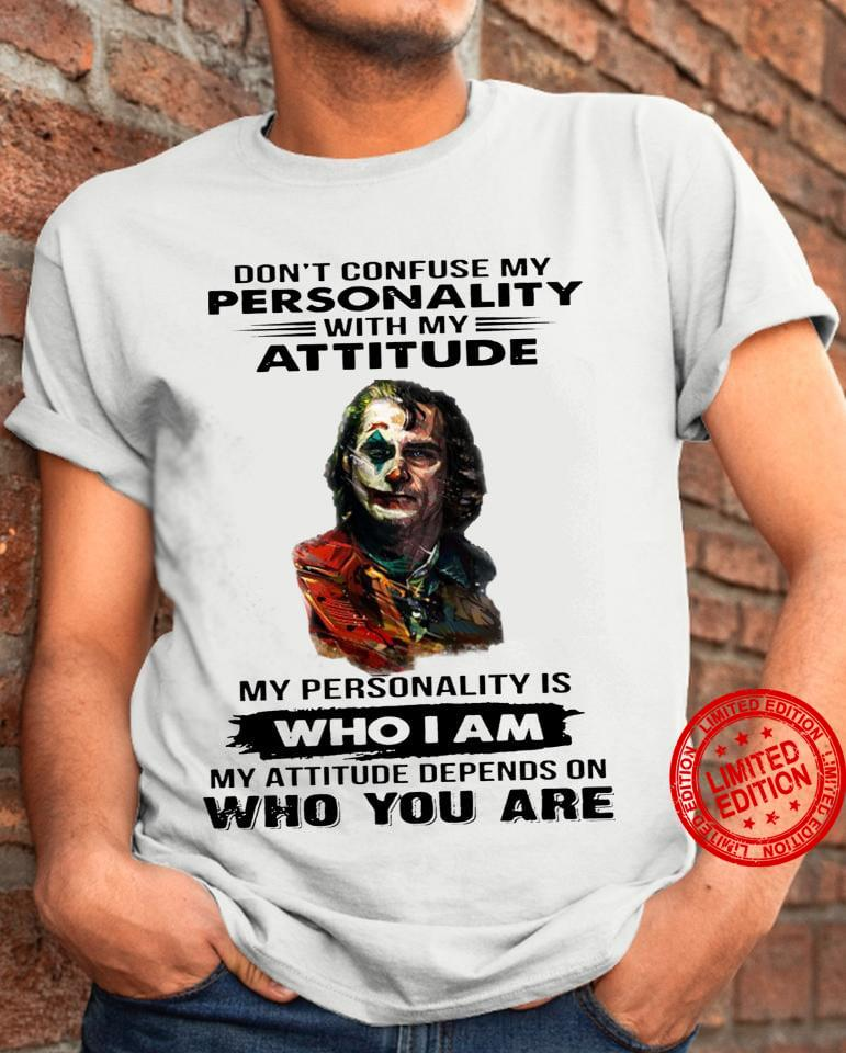 Don't Confuse My Personality With My Attitude My Personality Is Who I Am Who You Are Shirt
