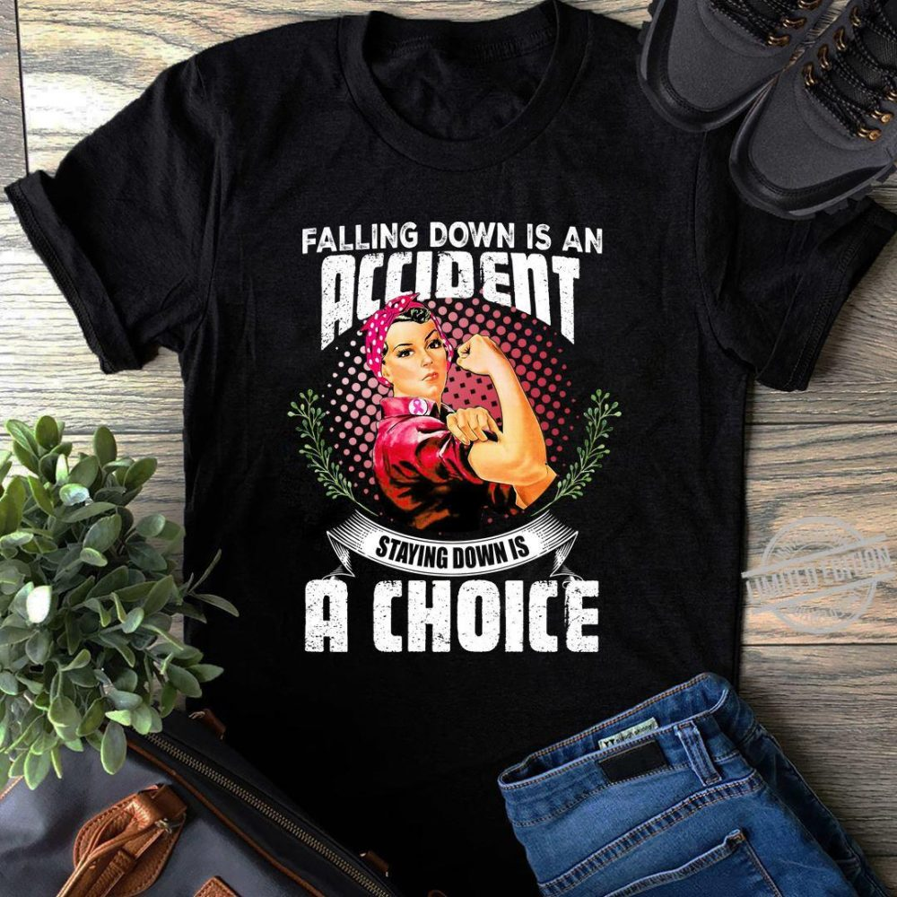 Falling Down Is An Accident Staying Down Is A Choice Shirt