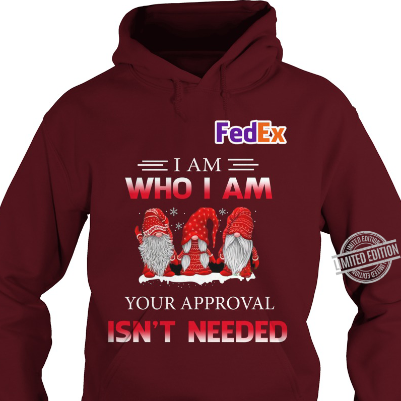 FedEx I AM Who I Am Your Approval Isn't Needed Shirt