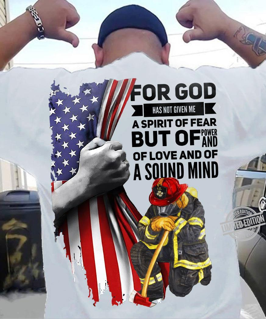 For God Has Not Given Me A Spirit Of Fear But Of Power And Of Love And Of A Sound Mind Shirt