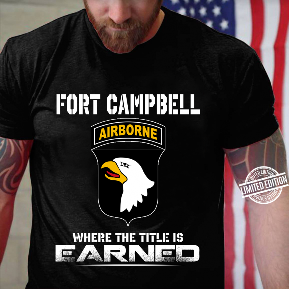 Fort Campbell Airborne Where The Title Is Earned Shirt