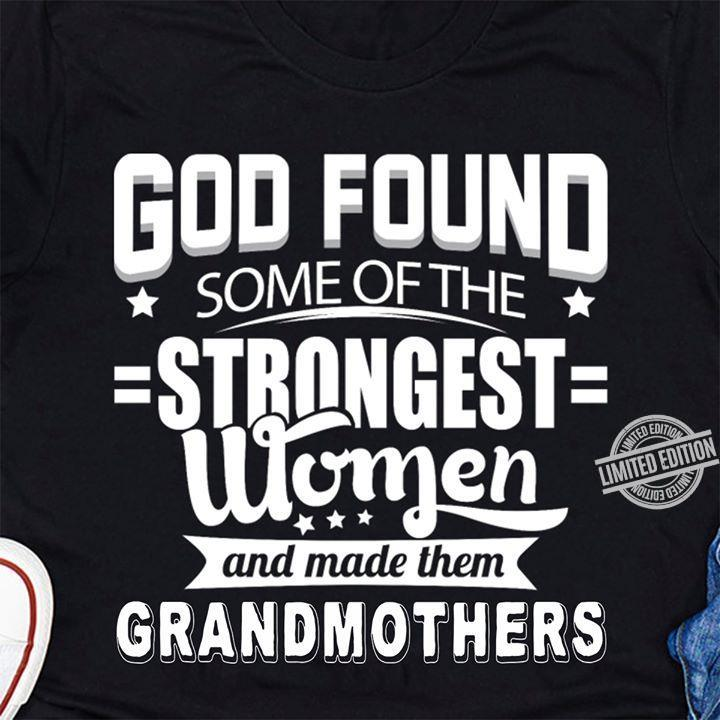 God Found Some Of The Strongest Women And Made Them Grandmothers Shirt