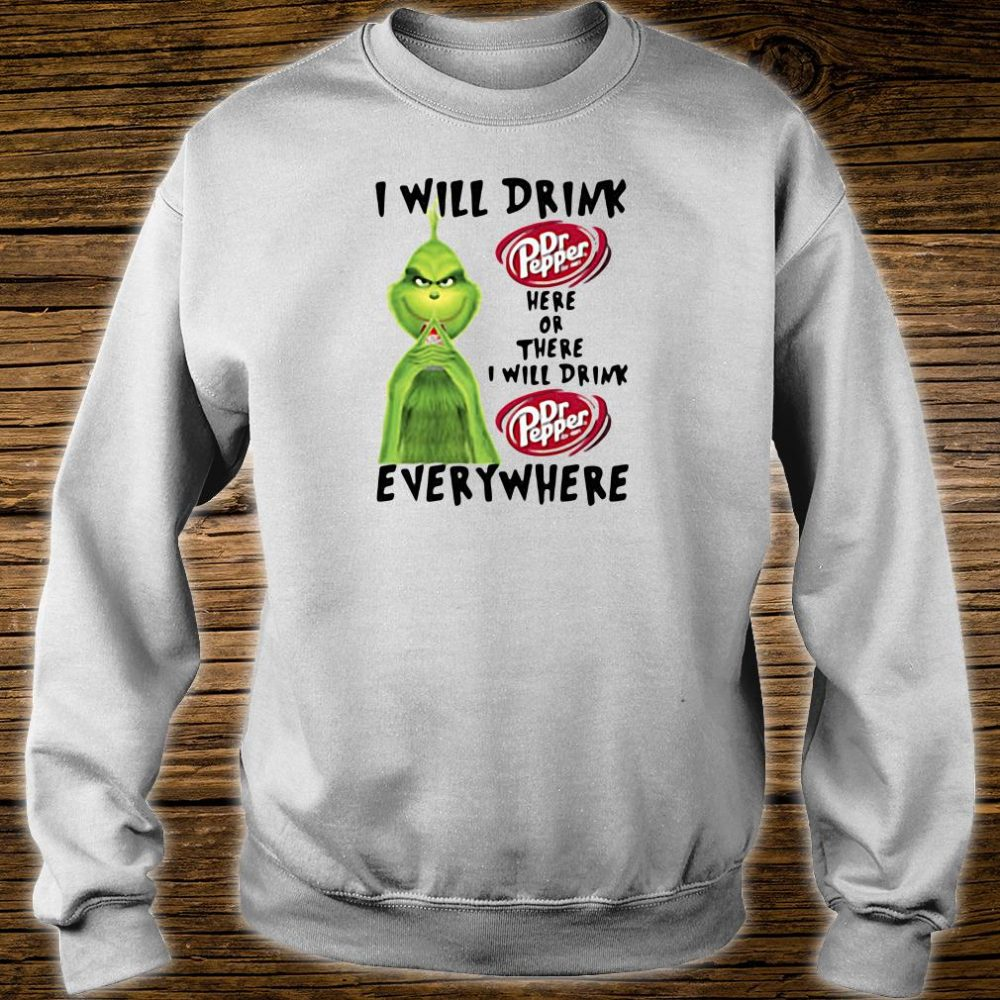 Grinch I will drink Dr Pepper here or there I will drink Dr Pepper everywhere shirt sweater