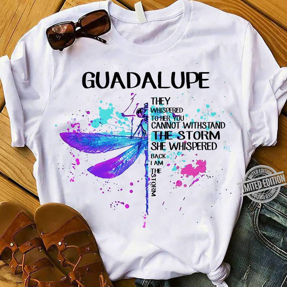 Guadalupe They Whispered To Her You Cannot Withstand The Storm She Whispered Back I Am The Storm Shirt