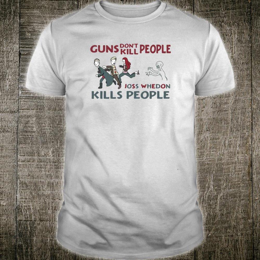 Guns don't kill people joss whedon kills people shirt