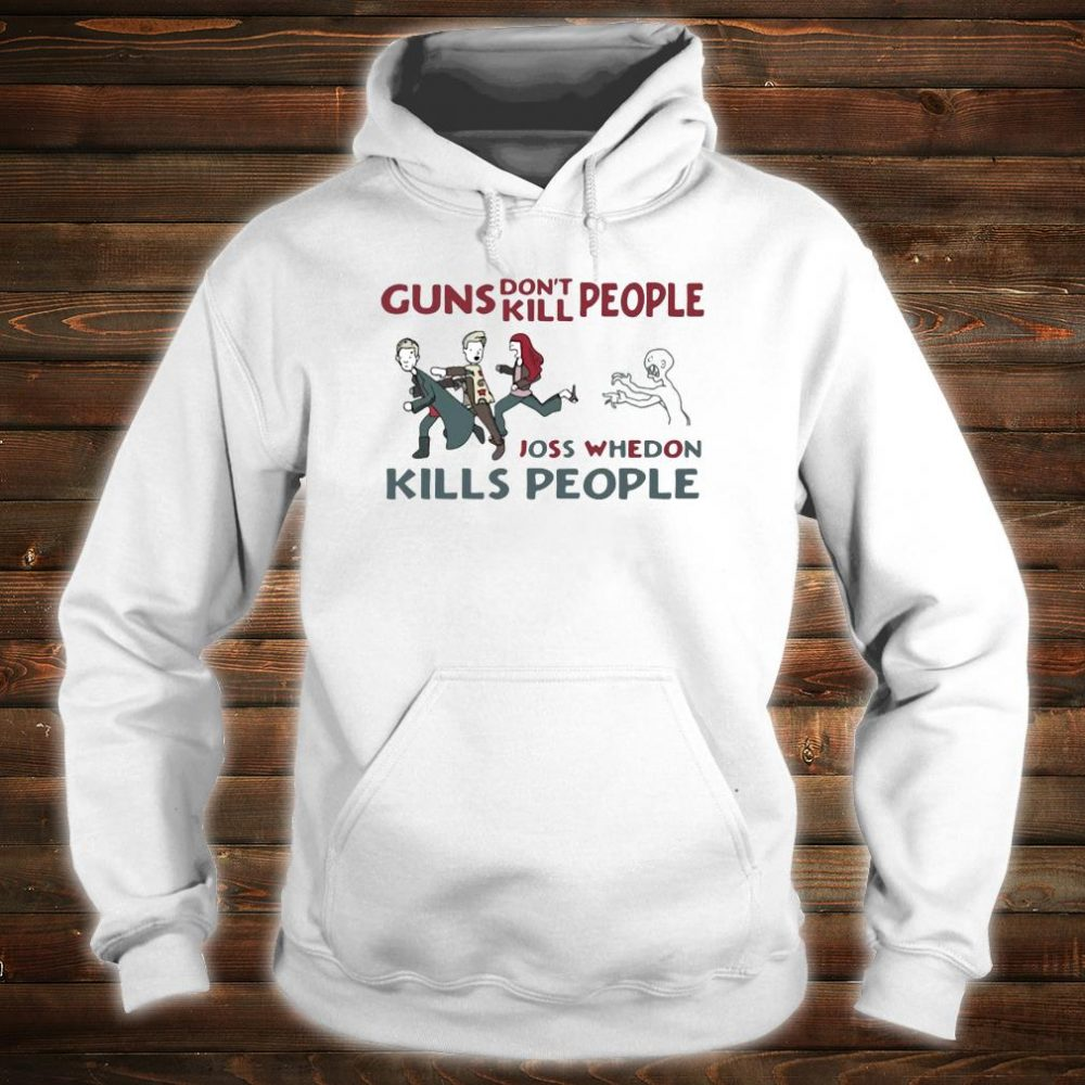Guns don't kill people joss whedon kills people shirt hoodie