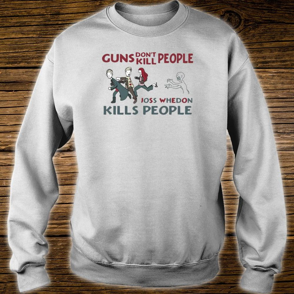 Guns don't kill people joss whedon kills people shirt sweater