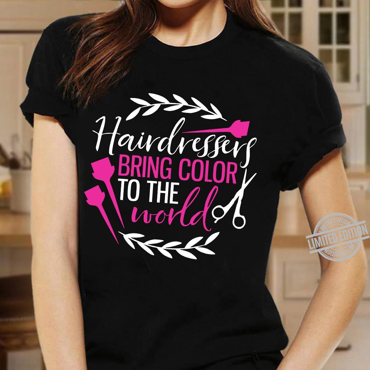 Hairdressers Bring Color To The World Shirt